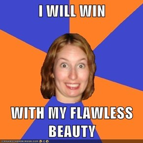 I WILL WIN  WITH MY FLAWLESS BEAUTY