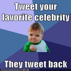 Tweet your favorite celebrity  They tweet back