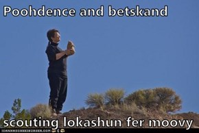Poohdence and betskand  scouting lokashun fer moovy