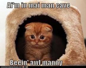 Ai'm in mai man cave             Beein' awl manny