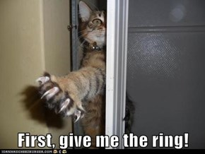 First, give me the ring!