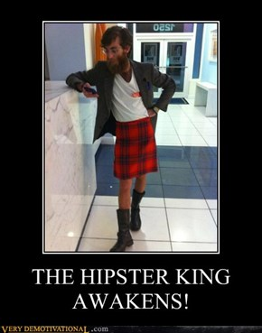 THE HIPSTER KING AWAKENS!
