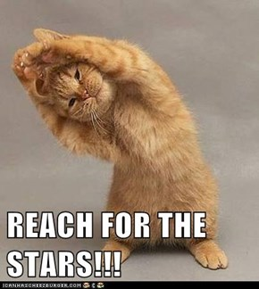 REACH FOR THE STARS!!!
