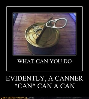 EVIDENTLY, A CANNER *CAN* CAN A CAN