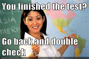 You finished the test?  Go back and double check