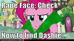 Rape Face: Check  Now to find Dashie...