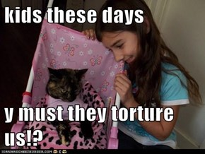 kids these days  y must they torture us!?