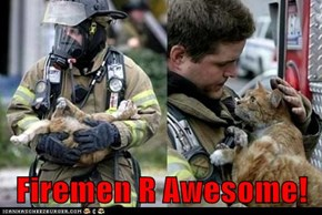 Firemen R Awesome!
