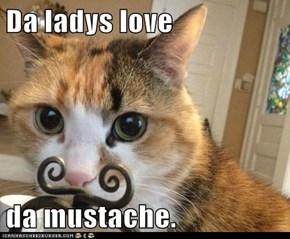 Da ladys love  da mustache.