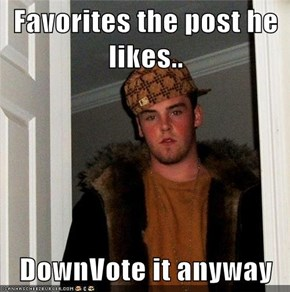 Favorites the post he likes..  DownVote it anyway