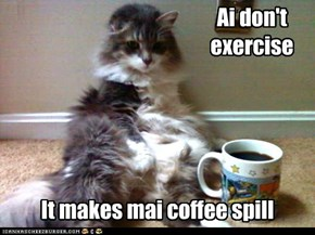 Ai don't exercise
