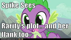 Spike Sees  Rarity's plot... and her flank too