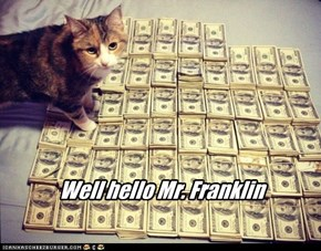 Well hello Mr. Franklin