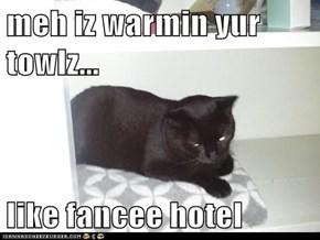 meh iz warmin yur towlz...  like fancee hotel