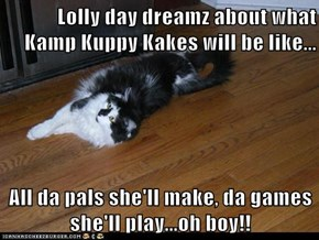 Lolly day dreamz about what Kamp Kuppy Kakes will be like...  All da pals she'll make, da games she'll play...oh boy!!