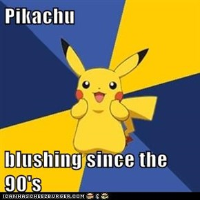 Pikachu  blushing since the 90's