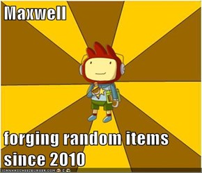 Maxwell  forging random items since 2010