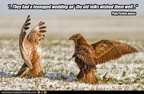 """""""...They had a teenaged wedding an'  the old folks wished them well..."""""""