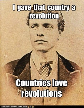 I  gave  that  country  a  revolution