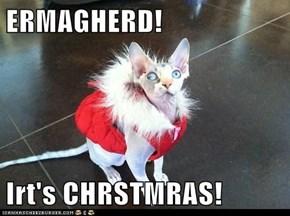 ERMAGHERD!  Irt's CHRSTMRAS!
