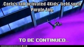 Carly's fall activated 4Kids' field spell Purple Fog.