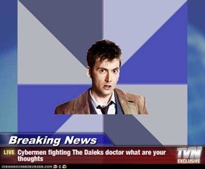 Breaking News - Cybermen fighting The Daleks doctor what are your thoughts