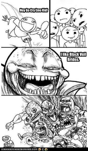 Hey Go Cry Emo Kid!