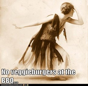 No veggieburgers at the BBQ...
