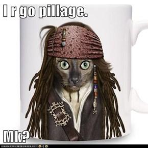 I r go pillage.  Mk?