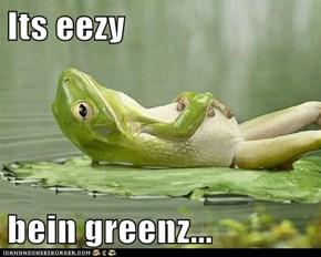Its eezy  bein greenz...