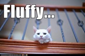 Fluffy...