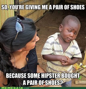 Skeptical 3rd world child, and Toms