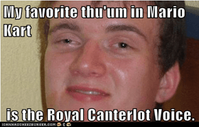 My favorite thu'um in Mario Kart   is the Royal Canterlot Voice.