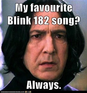 My favourite Blink 182 song?  Always.