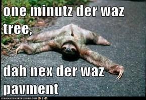 one minutz der waz tree,   dah nex der waz pavment