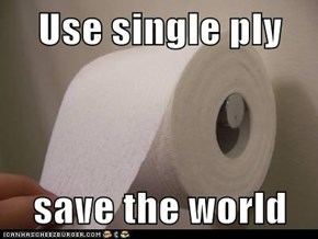 Use single ply  save the world