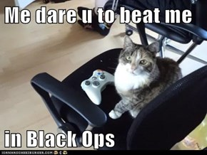 Me dare u to beat me  in Black Ops