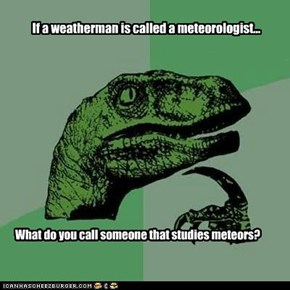 Philosoraptor: Why Do Weathermen Get the Cool Word?