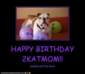 HAPPY BIRTHDAY 2KATMOM!!