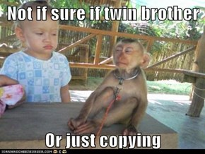 Not if sure if twin brother  Or just copying