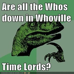Are all the Whos down in Whoville  Time Lords?