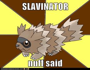 SLAVINATOR  nuff said