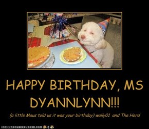 HAPPY BIRTHDAY, MS DYANNLYNN!!!