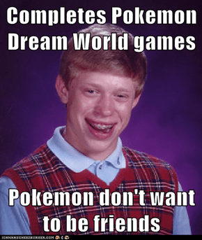 Completes Pokemon Dream World games  Pokemon don't want to be friends