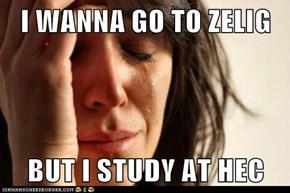 I WANNA GO TO ZELIG  BUT I STUDY AT HEC