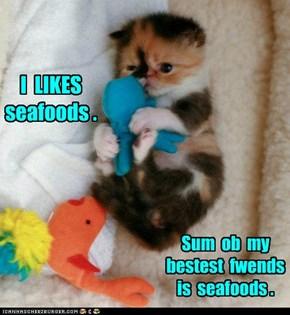 I  LIKES  seafoods .