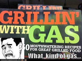 What, kind of gas...