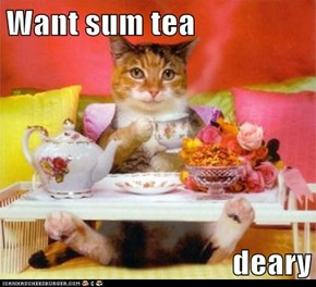 Want sum tea  deary