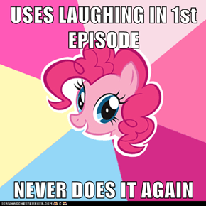 USES LAUGHING IN 1st EPISODE  NEVER DOES IT AGAIN