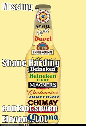 Missing .. Shane Harding  contact seven Eleven .. LOL